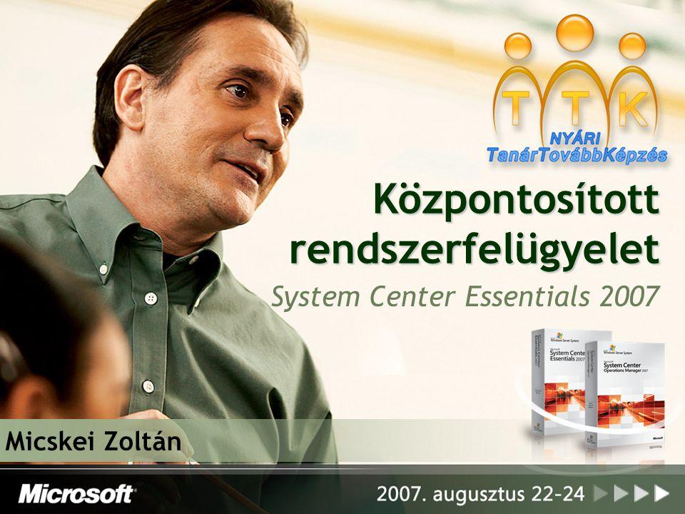 Központosított rendszerfelügyelet System Center Essentials 2007 Micskei Zoltán