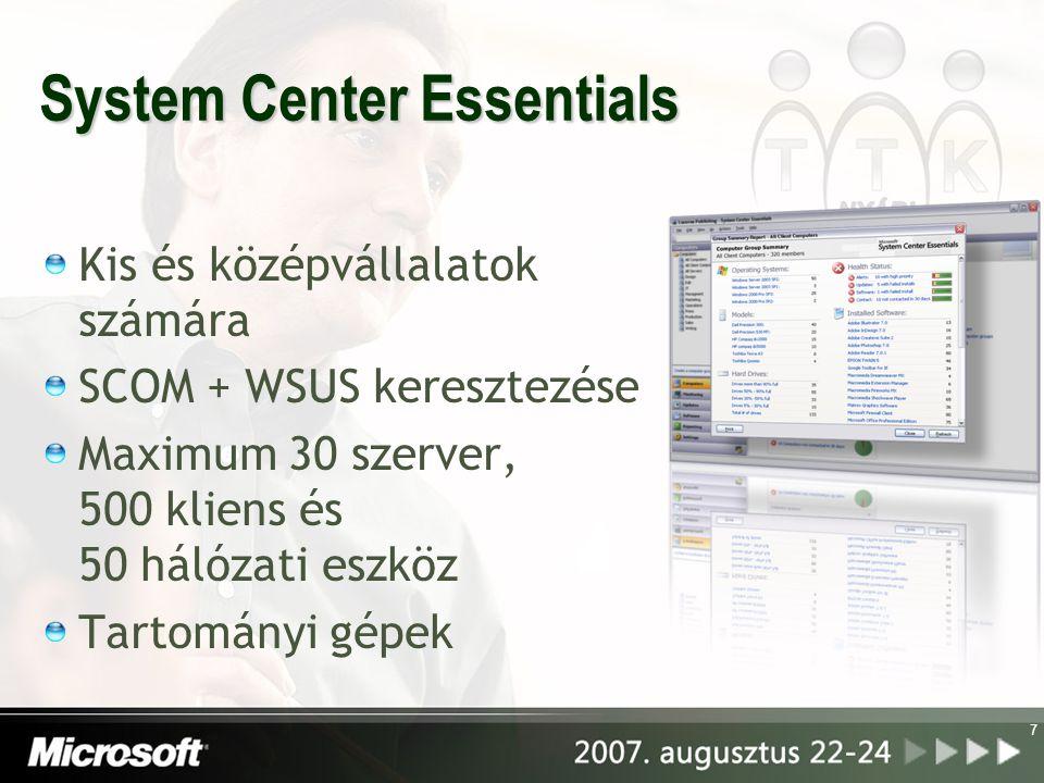 System Center Essentials Kis és középvállalatok számára SCOM + WSUS keresztezése Maximum 30 szerver, 500 kliens és 50 hálózati eszköz Tartományi gépek 7