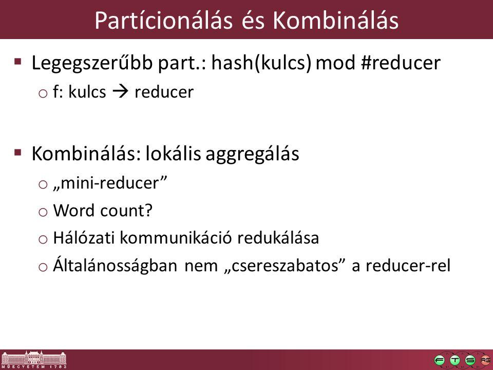 """Partícionálás és Kombinálás  Legegszerűbb part.: hash(kulcs) mod #reducer o f: kulcs  reducer  Kombinálás: lokális aggregálás o """"mini-reducer"""" o Wo"""