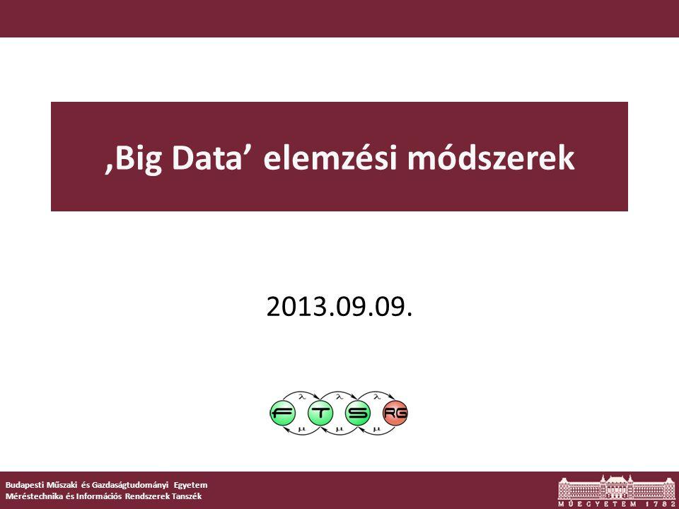 Budapesti Műszaki és Gazdaságtudományi Egyetem Méréstechnika és Információs Rendszerek Tanszék 'Big Data' elemzési módszerek 2013.09.09.
