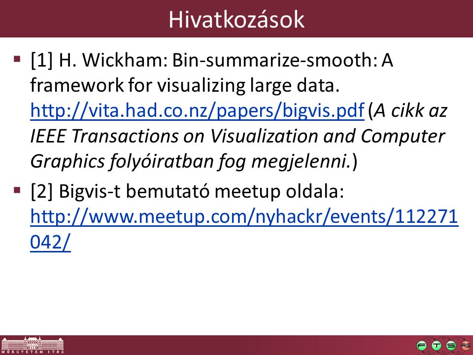 Hivatkozások  [1] H. Wickham: Bin-summarize-smooth: A framework for visualizing large data.