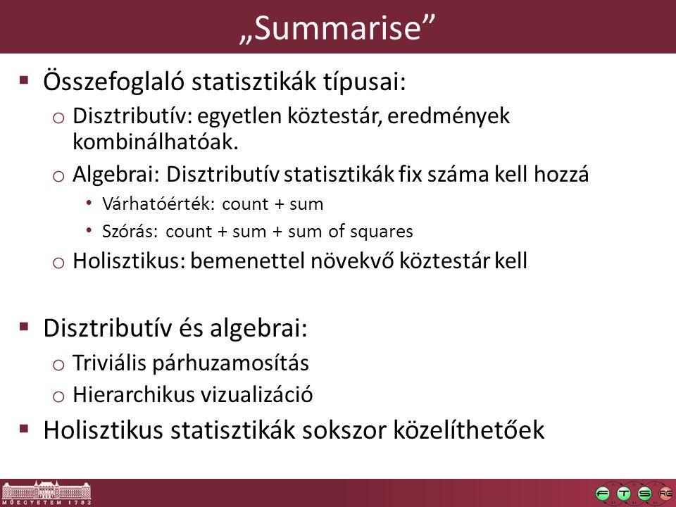 """""""Summarise  Összefoglaló statisztikák típusai: o Disztributív: egyetlen köztestár, eredmények kombinálhatóak."""