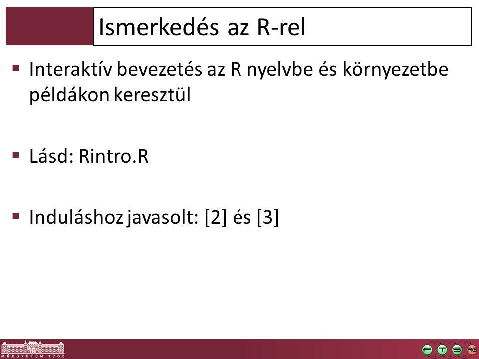  Interaktív bevezetés az R nyelvbe és környezetbe példákon keresztül  Lásd: Rintro.R  Induláshoz javasolt: [2] és [3] Ismerkedés az R-rel