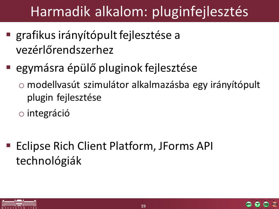 19 Harmadik alkalom: pluginfejlesztés 19  grafikus irányítópult fejlesztése a vezérlőrendszerhez  egymásra épülő pluginok fejlesztése o modellvasút szimulátor alkalmazásba egy irányítópult plugin fejlesztése o integráció  Eclipse Rich Client Platform, JForms API technológiák