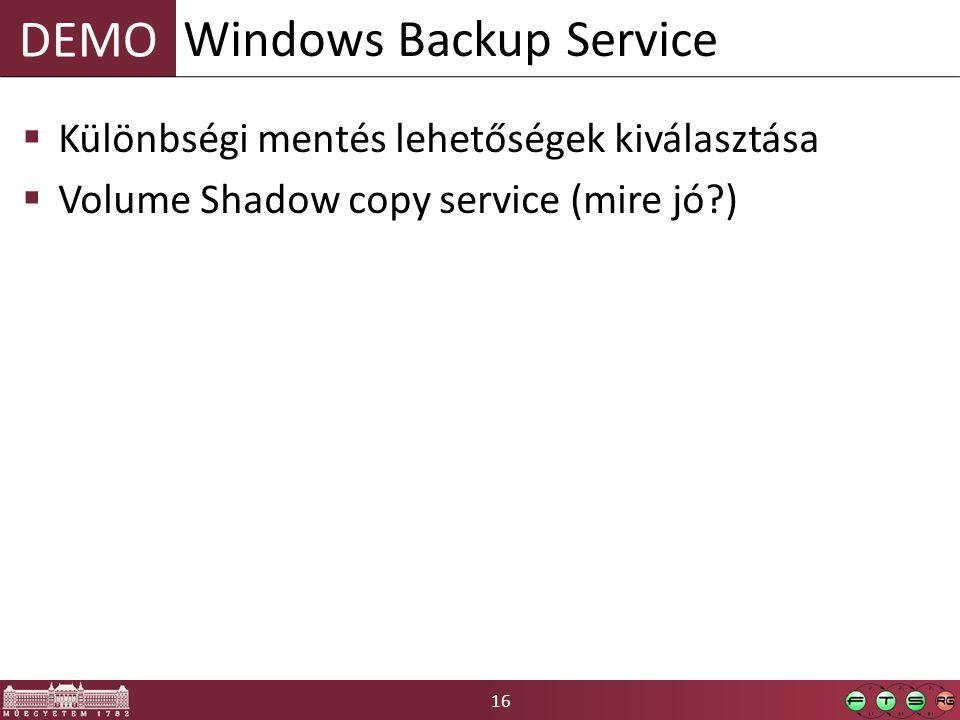 16 DEMO  Különbségi mentés lehetőségek kiválasztása  Volume Shadow copy service (mire jó?) Windows Backup Service