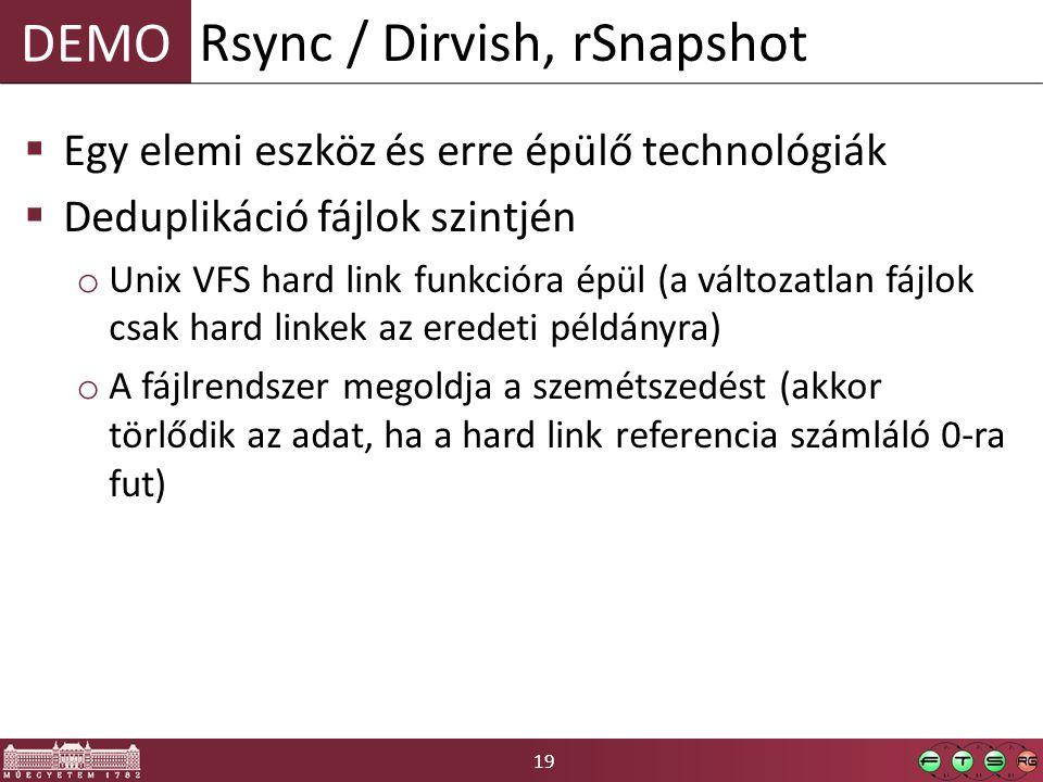 19 DEMO  Egy elemi eszköz és erre épülő technológiák  Deduplikáció fájlok szintjén o Unix VFS hard link funkcióra épül (a változatlan fájlok csak hard linkek az eredeti példányra) o A fájlrendszer megoldja a szemétszedést (akkor törlődik az adat, ha a hard link referencia számláló 0-ra fut) Rsync / Dirvish, rSnapshot