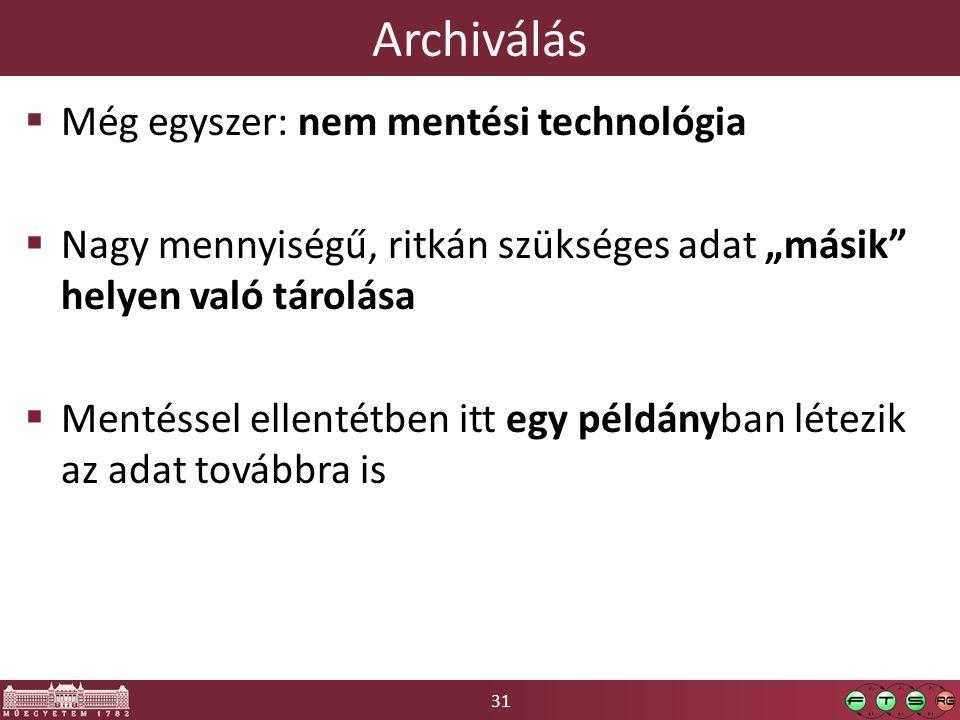"""31 Archiválás  Még egyszer: nem mentési technológia  Nagy mennyiségű, ritkán szükséges adat """"másik helyen való tárolása  Mentéssel ellentétben itt egy példányban létezik az adat továbbra is"""