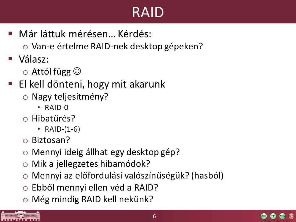 6 RAID  Már láttuk mérésen… Kérdés: o Van-e értelme RAID-nek desktop gépeken.