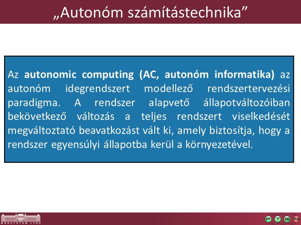 """""""Autonóm számítástechnika  2001: IBM """"manifesto az önmenedzsment jegyében  Fő inspiráció: az (emberi) idegrendszer o Tágabb értelemben a biológiai rendszerek  Három alapvető elv o Szabályozási körök (control loop) o """"dinamikus tervkésztés o Öntudattal rendelkező (self-aware), reflektív rendszerek  Rendszerszintű megközelítés o Automatizálás + felügyelet minden rétegben o Federált, heterogén komponenensek kohezívan együttműködnek"""