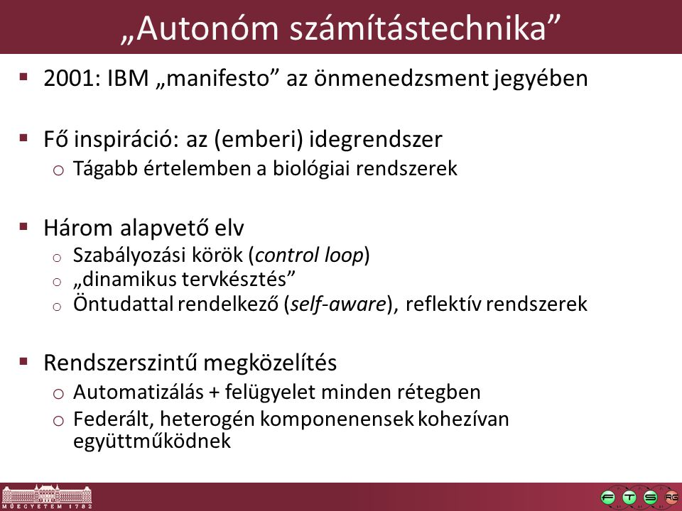 Autonóm rendszerek összehasonlítása  QoS  Költség  Rugalmasság/Granularitás  Autonómia foka  Adaptivitás  Reakcióidő  Érzékenység  Stabilitás