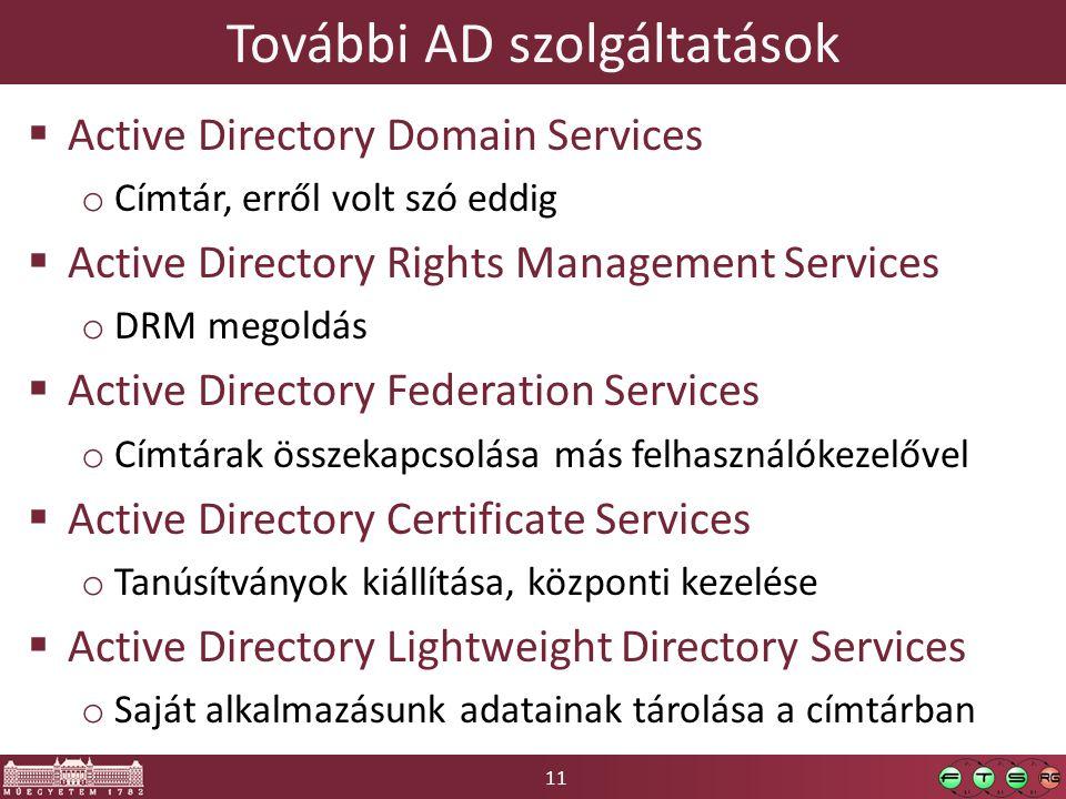 11 További AD szolgáltatások  Active Directory Domain Services o Címtár, erről volt szó eddig  Active Directory Rights Management Services o DRM meg