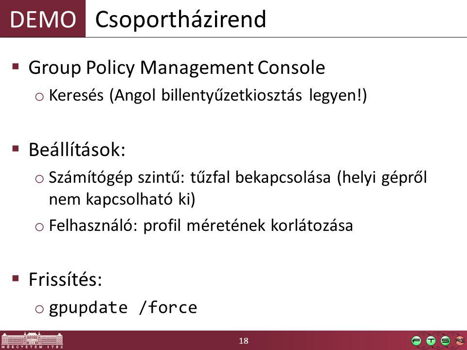DEMO 18  Group Policy Management Console o Keresés (Angol billentyűzetkiosztás legyen!)  Beállítások: o Számítógép szintű: tűzfal bekapcsolása (helyi gépről nem kapcsolható ki) o Felhasználó: profil méretének korlátozása  Frissítés: o gpupdate /force Csoportházirend