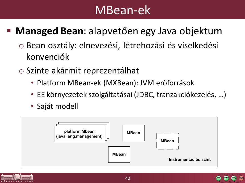 42 MBean-ek  Managed Bean: alapvetően egy Java objektum o Bean osztály: elnevezési, létrehozási és viselkedési konvenciók o Szinte akármit reprezentálhat Platform MBean-ek (MXBean): JVM erőforrások EE környezetek szolgáltatásai (JDBC, tranzakciókezelés, …) Saját modell
