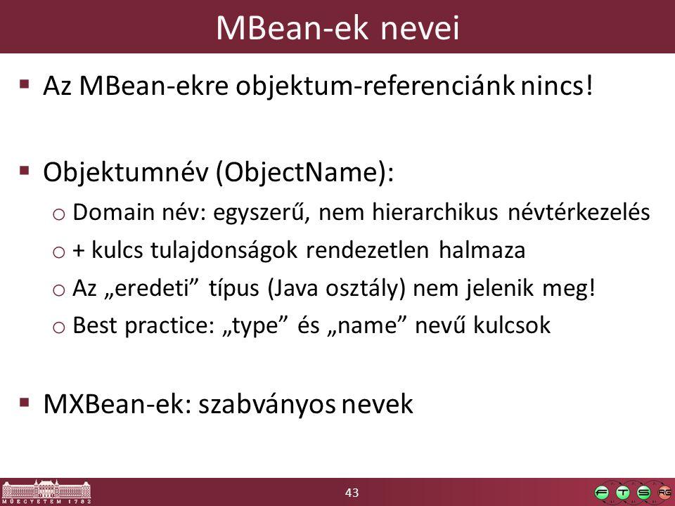 43 MBean-ek nevei  Az MBean-ekre objektum-referenciánk nincs!  Objektumnév (ObjectName): o Domain név: egyszerű, nem hierarchikus névtérkezelés o +