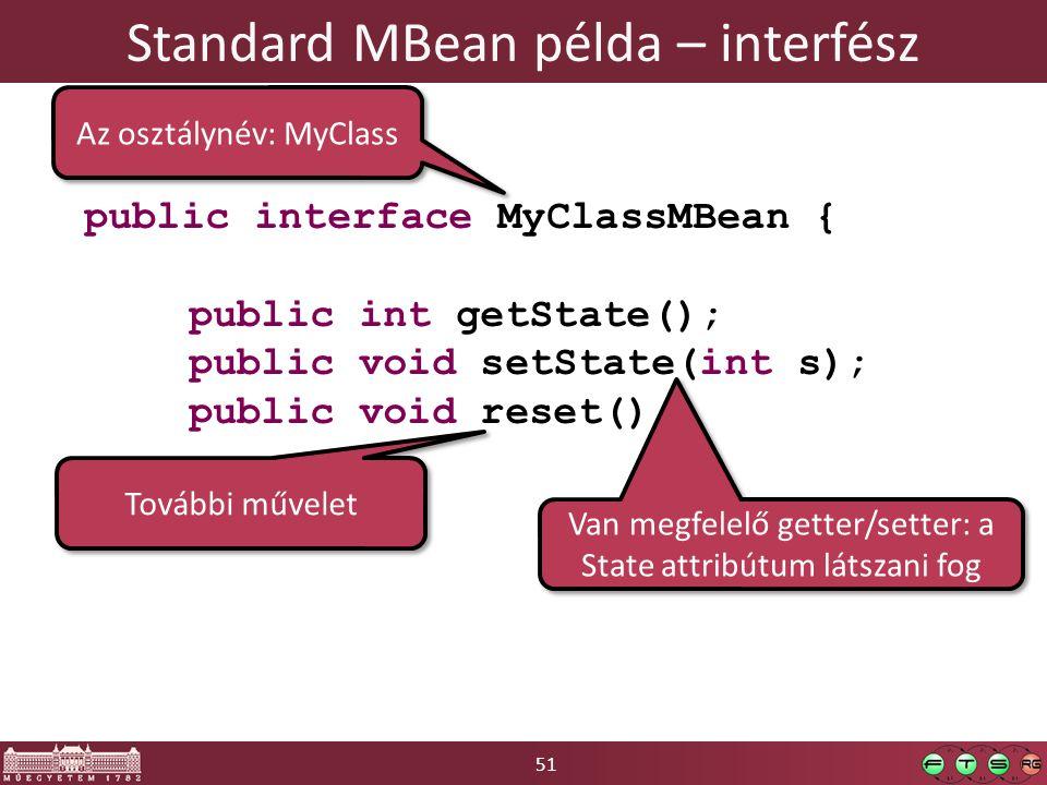 51 Standard MBean példa – interfész public interface MyClassMBean { public int getState(); public void setState(int s); public void reset(); } Az osztálynév: MyClass Van megfelelő getter/setter: a State attribútum látszani fog További művelet