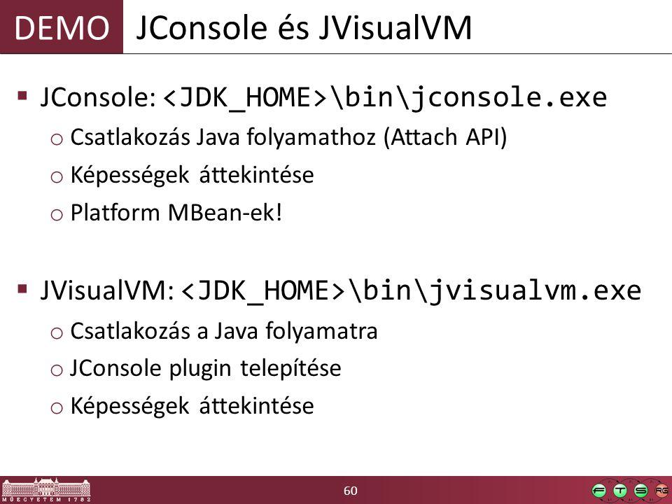 60 DEMO  JConsole: \bin\jconsole.exe o Csatlakozás Java folyamathoz (Attach API) o Képességek áttekintése o Platform MBean-ek!  JVisualVM: \bin\jvis