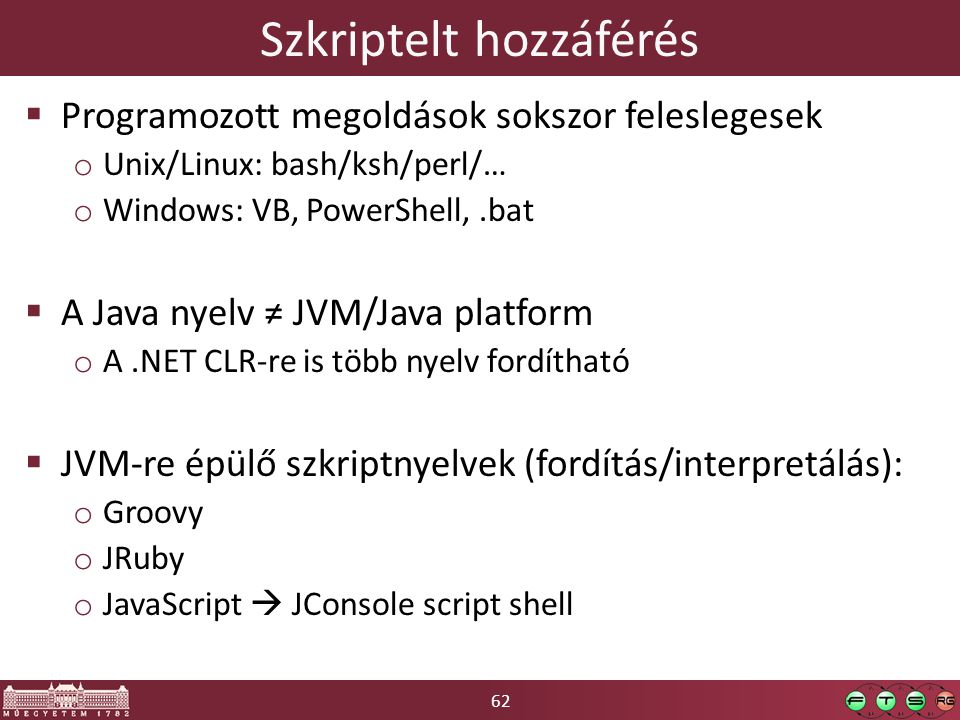 62 Szkriptelt hozzáférés  Programozott megoldások sokszor feleslegesek o Unix/Linux: bash/ksh/perl/… o Windows: VB, PowerShell,.bat  A Java nyelv ≠