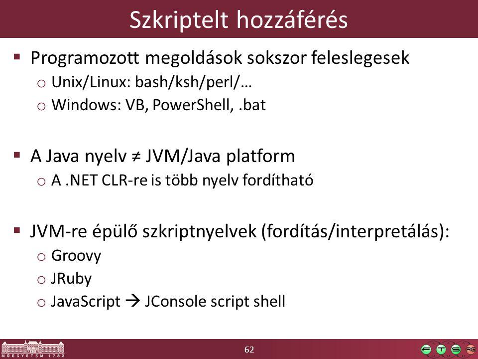 62 Szkriptelt hozzáférés  Programozott megoldások sokszor feleslegesek o Unix/Linux: bash/ksh/perl/… o Windows: VB, PowerShell,.bat  A Java nyelv ≠
