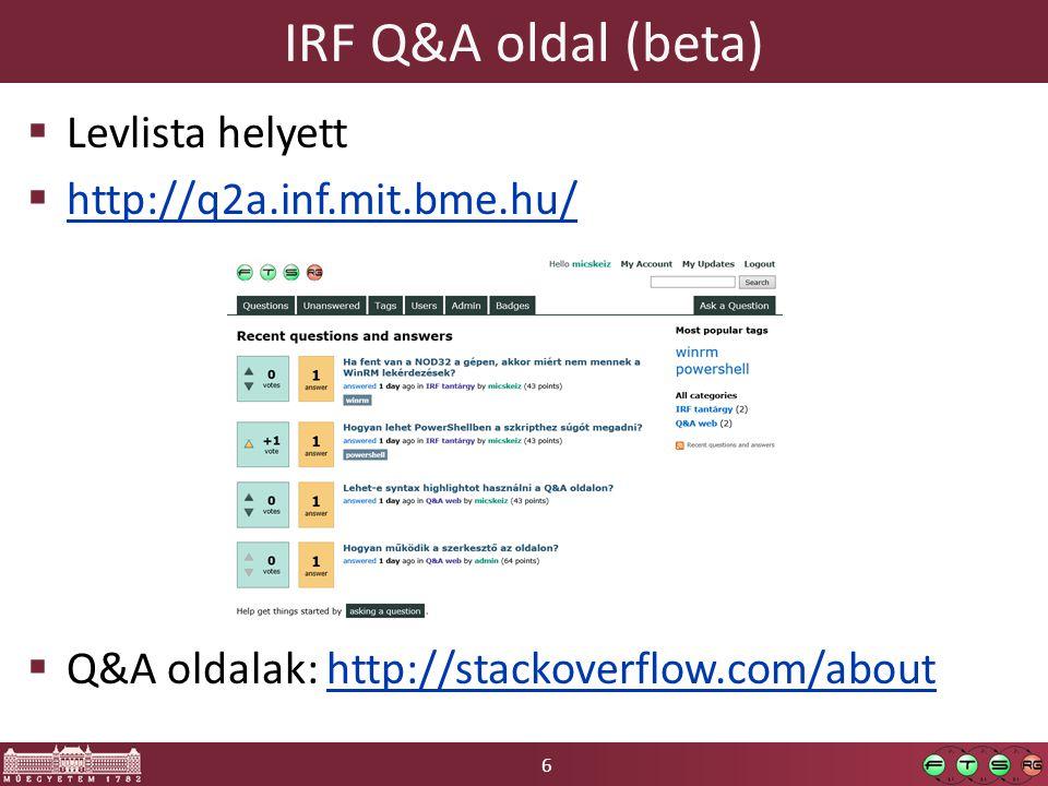 6 IRF Q&A oldal (beta)  Levlista helyett  http://q2a.inf.mit.bme.hu/ http://q2a.inf.mit.bme.hu/  Q&A oldalak: http://stackoverflow.com/abouthttp://