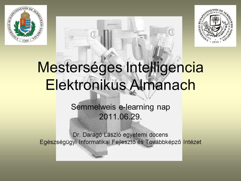 Mesterséges Intelligencia Elektronikus Almanach Semmelweis e-learning nap 2011.06.29. Dr. Daragó László egyetemi docens Egészségügyi Informatikai Fejl
