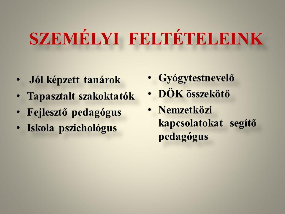 SZEMÉLYI FELTÉTELEINK Jól képzett tanárok Tapasztalt szakoktatók Fejlesztő pedagógus Iskola pszichológus Jól képzett tanárok Tapasztalt szakoktatók Fe