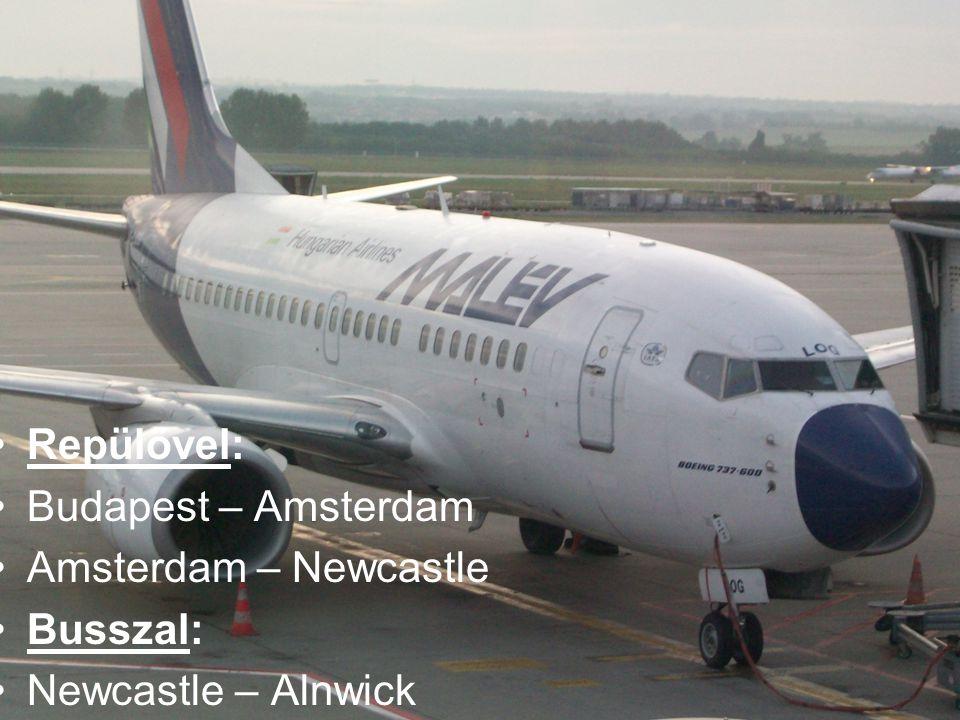 Repülővel: Budapest – Amsterdam Amsterdam – Newcastle Busszal: Newcastle – Alnwick