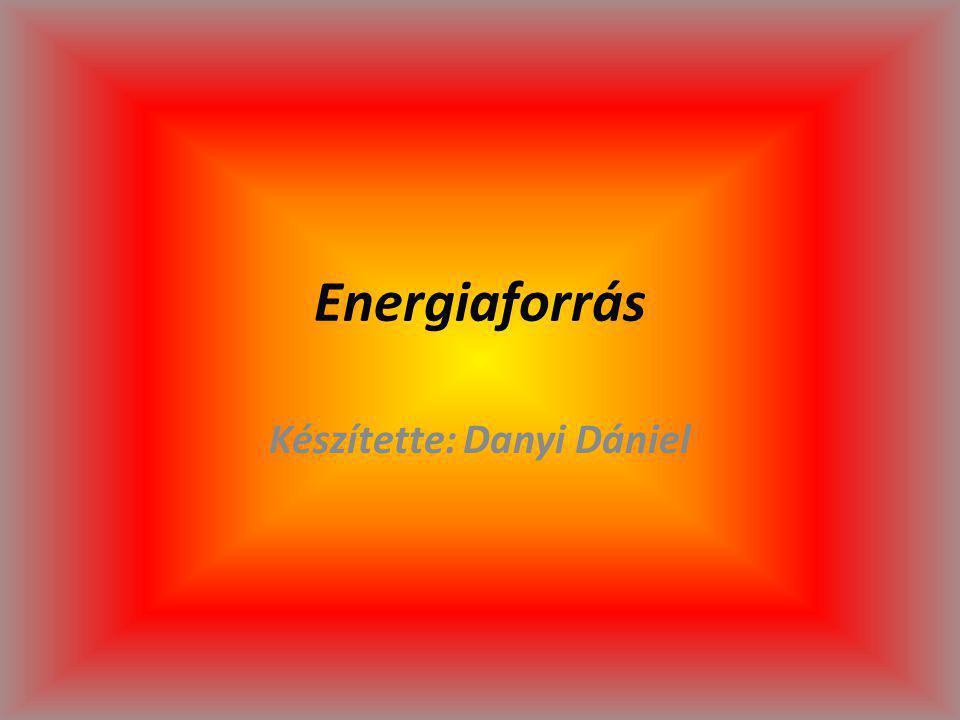 Energiaforrás Készítette: Danyi Dániel