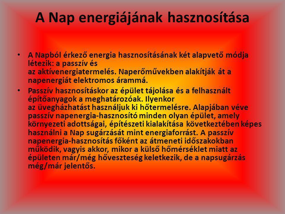 A Nap energiájának hasznosítása A Napból érkező energia hasznosításának két alapvető módja létezik: a passzív és az aktívenergiatermelés. Naperőművekb