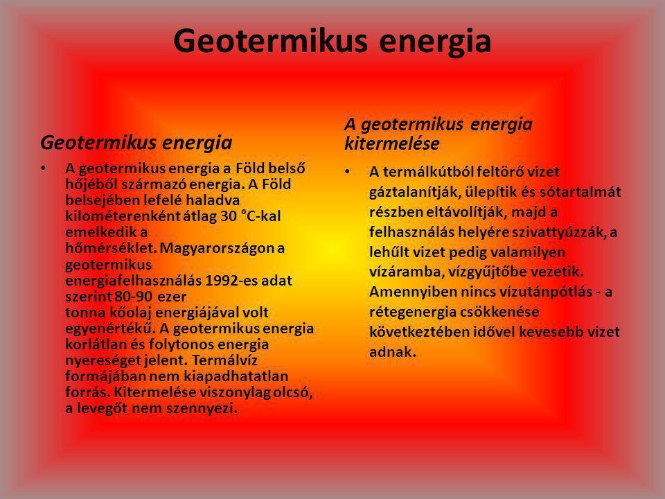 Geotermikus energia Geotermikus energia A geotermikus energia a Föld belső hőjéből származó energia. A Föld belsejében lefelé haladva kilométerenként