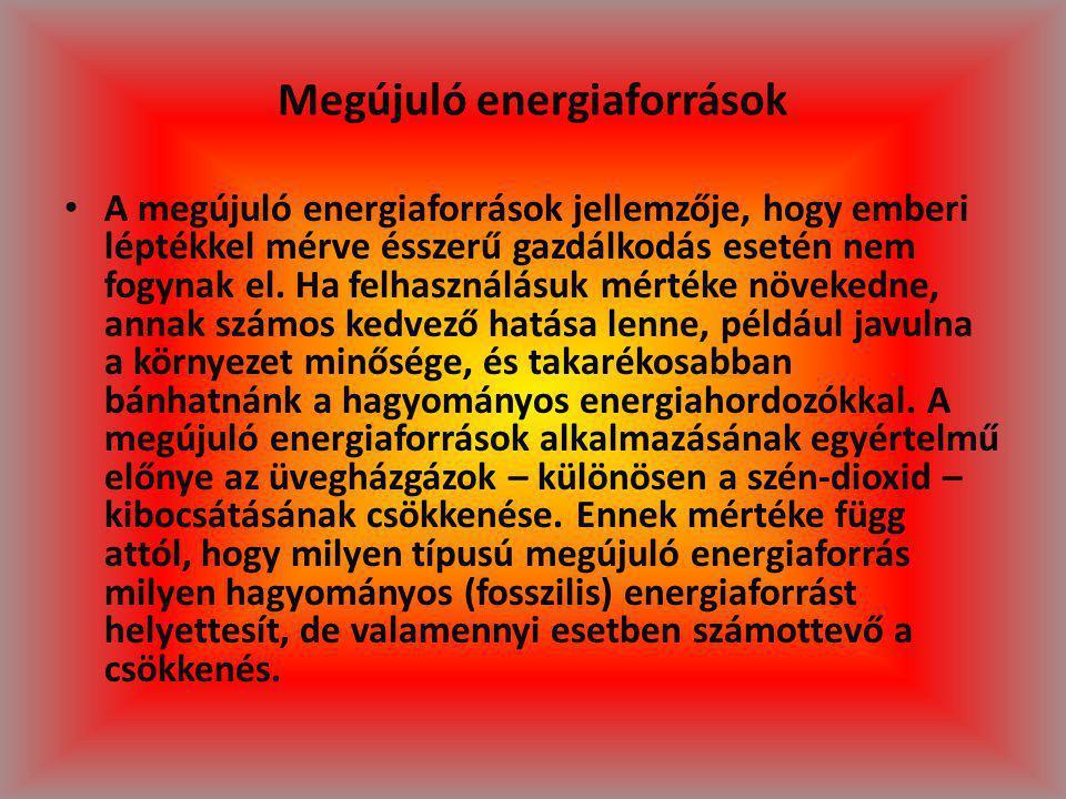 Megújuló energiaforrások A megújuló energiaforrások jellemzője, hogy emberi léptékkel mérve ésszerű gazdálkodás esetén nem fogynak el. Ha felhasználás