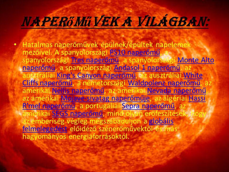Naper ő m ű vek a világban: Hatalmas naperőművek épülnek/épültek napelemek mezőivel. A spanyolországi PS10 naperőmű, a spanyolországi Tres naperőmű, a