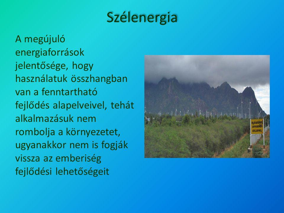 Szélenergia A megújuló energiaforrások jelentősége, hogy használatuk összhangban van a fenntartható fejlődés alapelveivel, tehát alkalmazásuk nem romb