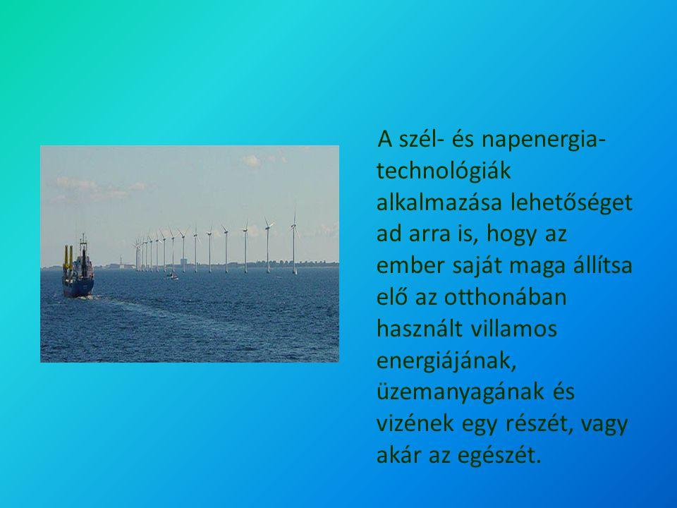 A szél- és napenergia- technológiák alkalmazása lehetőséget ad arra is, hogy az ember saját maga állítsa elő az otthonában használt villamos energiájának, üzemanyagának és vizének egy részét, vagy akár az egészét.