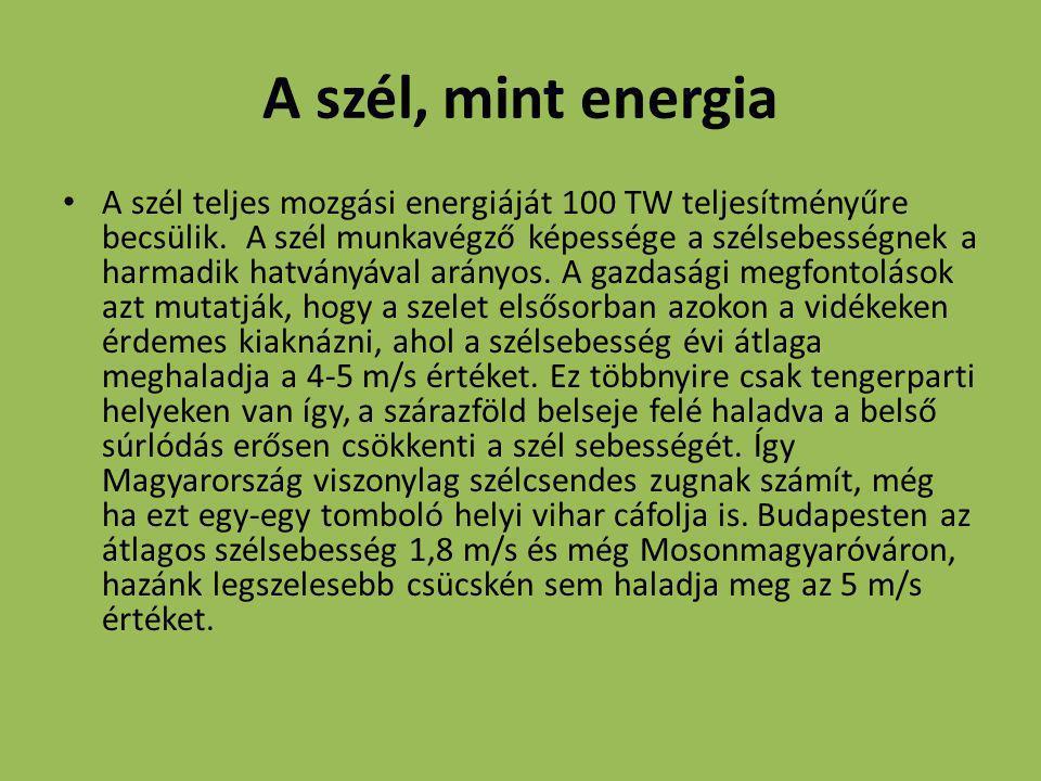A szél, mint energia A szél teljes mozgási energiáját 100 TW teljesítményűre becsülik. A szél munkavégző képessége a szélsebességnek a harmadik hatván