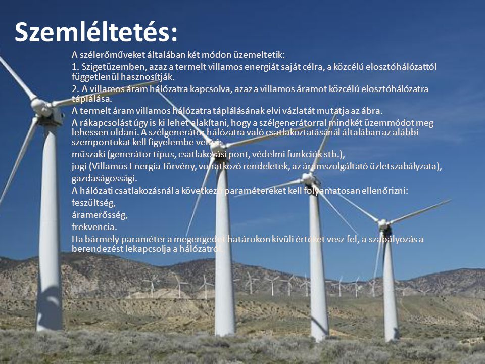 Energiatermelés céljából a 30-200 méter talajszint fölötti magasság a megfelelő. A mérőberendezést általában maximum 20 méteres talajszint feletti mag