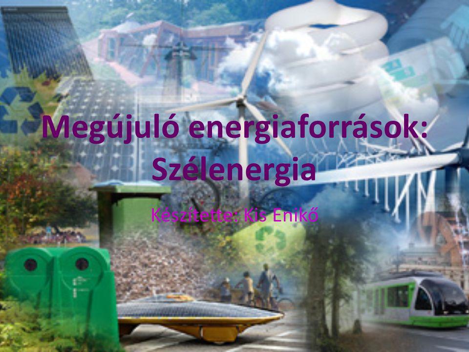 Megújuló energiaforrások: Szélenergia Készítette: Kis Enikő
