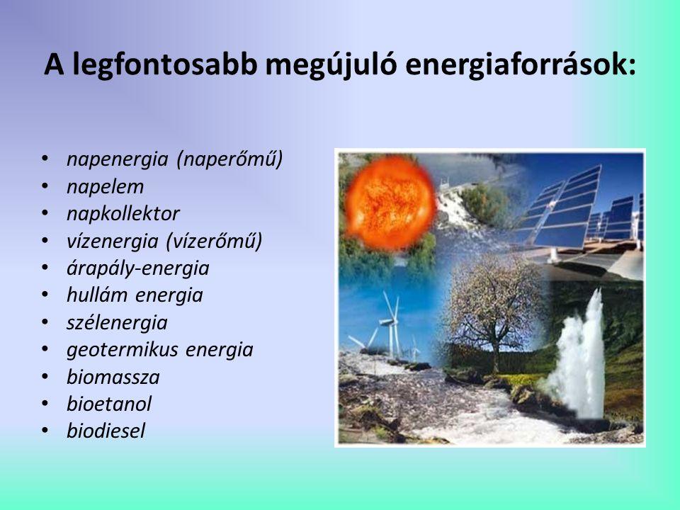 A legfontosabb megújuló energiaforrások: napenergia (naperőmű) napelem napkollektor vízenergia (vízerőmű) árapály-energia hullám energia szélenergia g