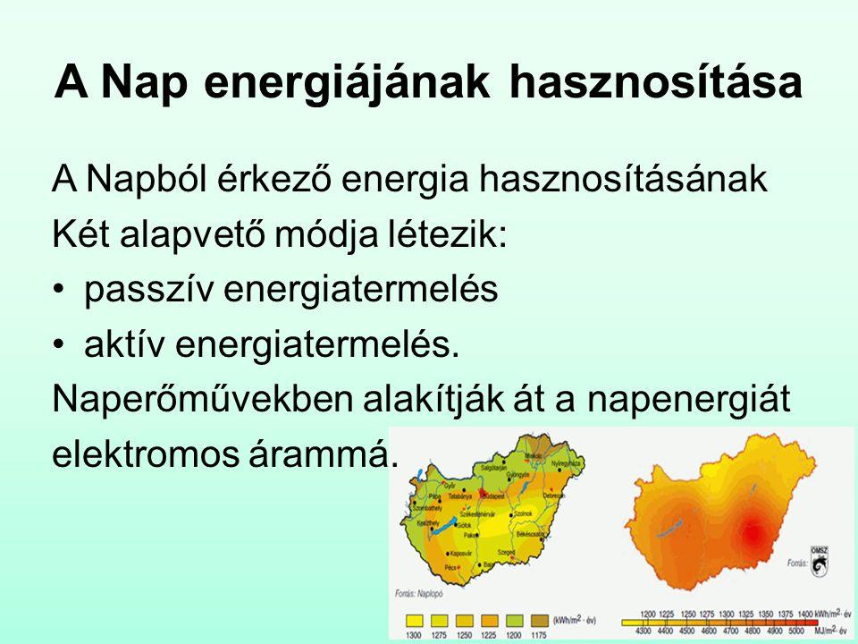 A Nap energiájának hasznosítása A Napból érkező energia hasznosításának Két alapvető módja létezik: passzív energiatermelés aktív energiatermelés.