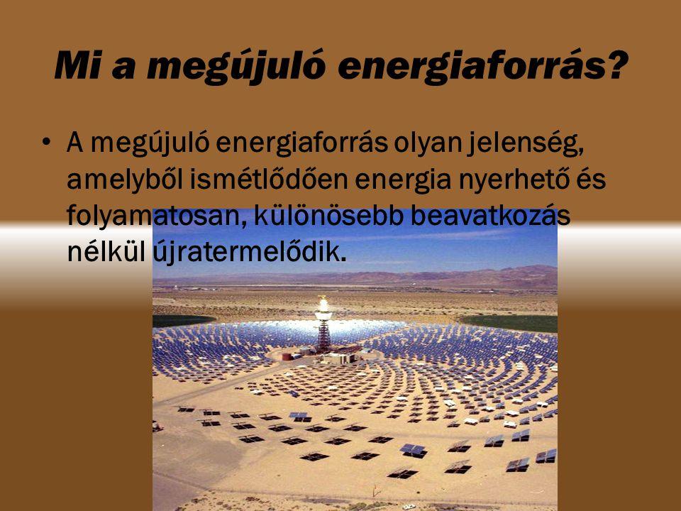napenergia (napelem, napkollektor) vízenergia (vízerőmű) szélenergia (szélkerék) biomassza (pellet, faapriték) geotermikus energia (fűtés, hűtés, szellőzés) bio üzemanyagok (etanol, diesel) A legfontosabb energiaforrások