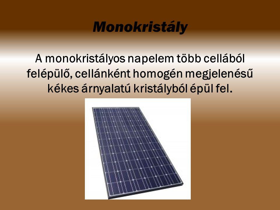 Monokristály A monokristályos napelem több cellából felépülő, cellánként homogén megjelenésű kékes árnyalatú kristályból épül fel.