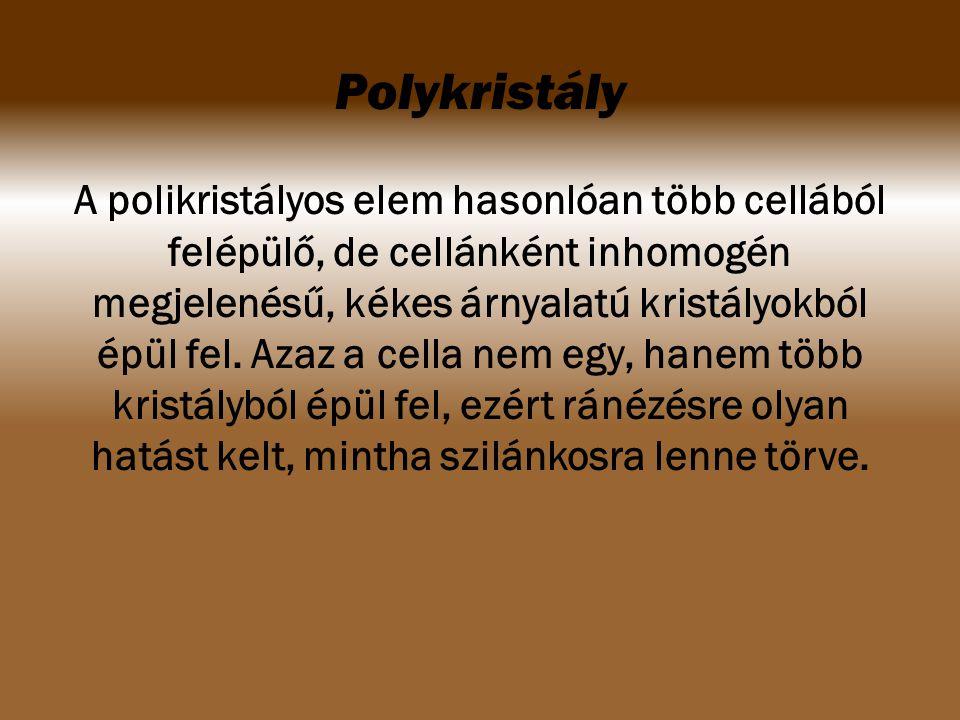 Polykristály A polikristályos elem hasonlóan több cellából felépülő, de cellánként inhomogén megjelenésű, kékes árnyalatú kristályokból épül fel. Azaz
