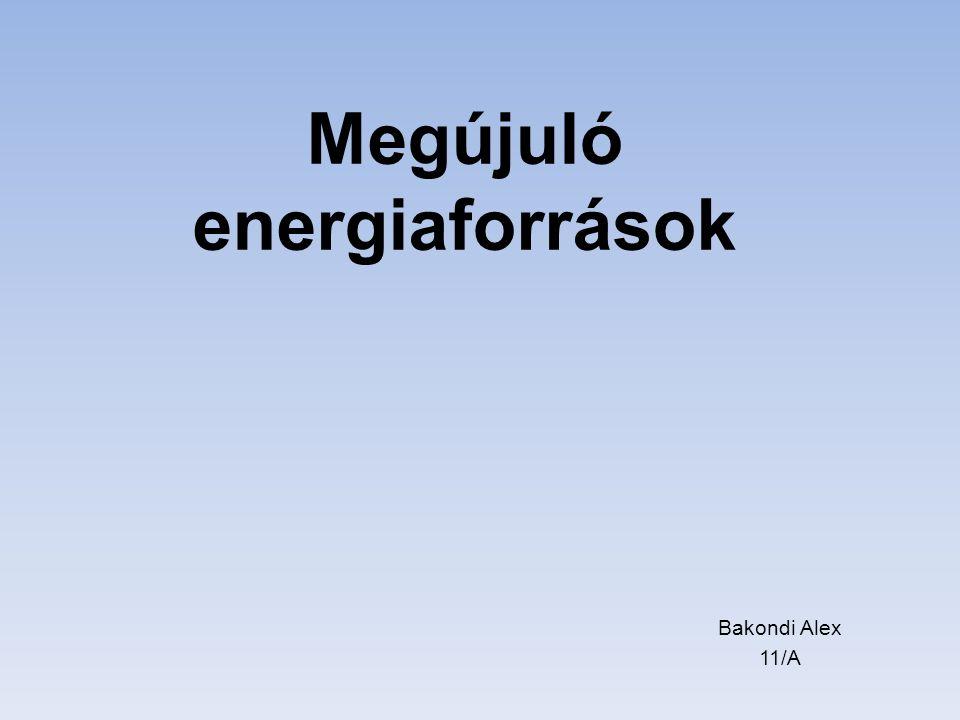 Megújuló energiaforrások Bakondi Alex 11/A