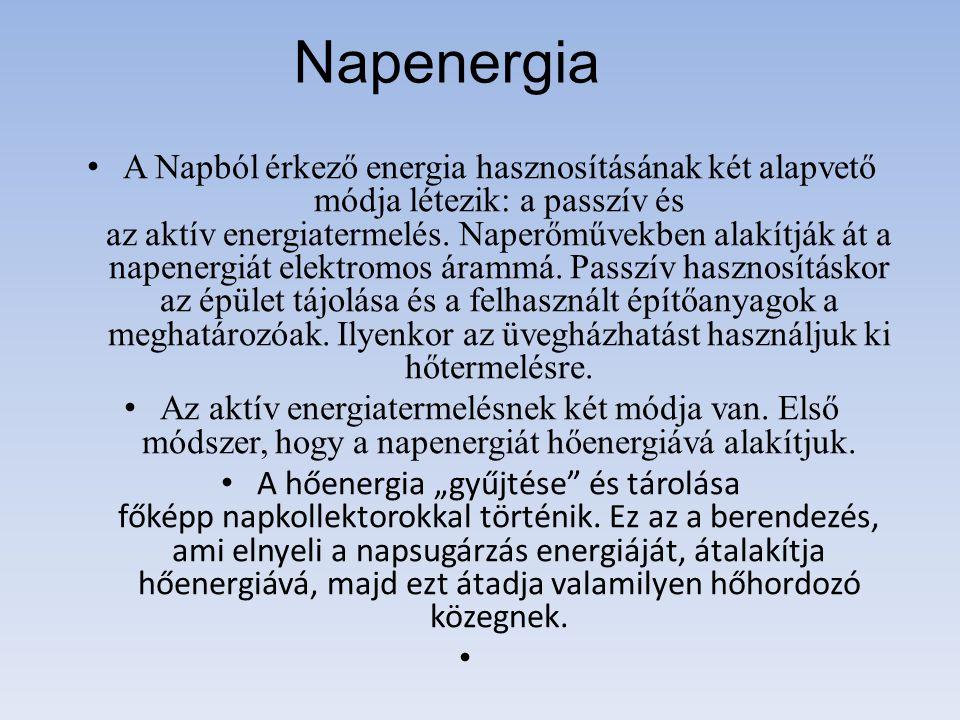 Napenergia A Napból érkező energia hasznosításának két alapvető módja létezik: a passzív és az aktív energiatermelés. Naperőművekben alakítják át a na