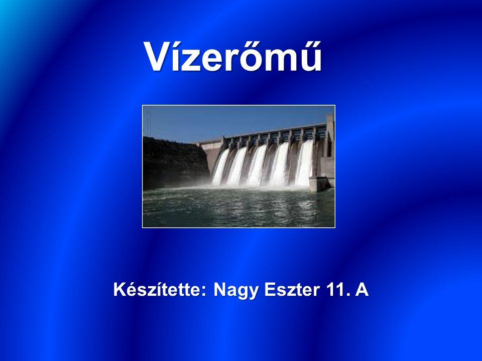 Vízerőmű Készítette: Nagy Eszter 11. A