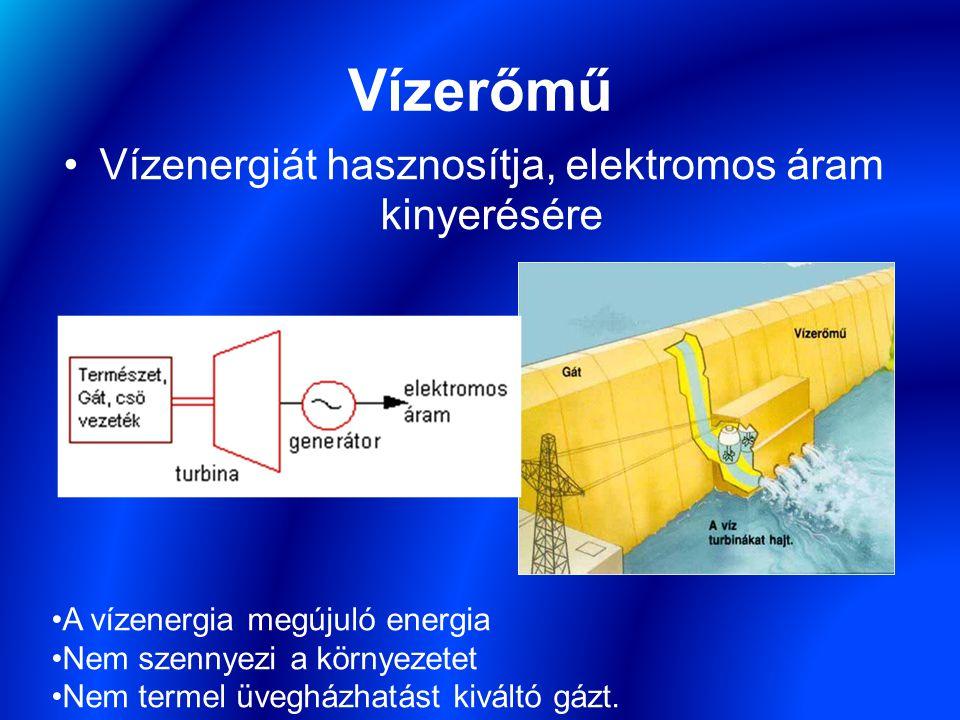 Vízerőmű Vízenergiát hasznosítja, elektromos áram kinyerésére A vízenergia megújuló energia Nem szennyezi a környezetet Nem termel üvegházhatást kiváltó gázt.