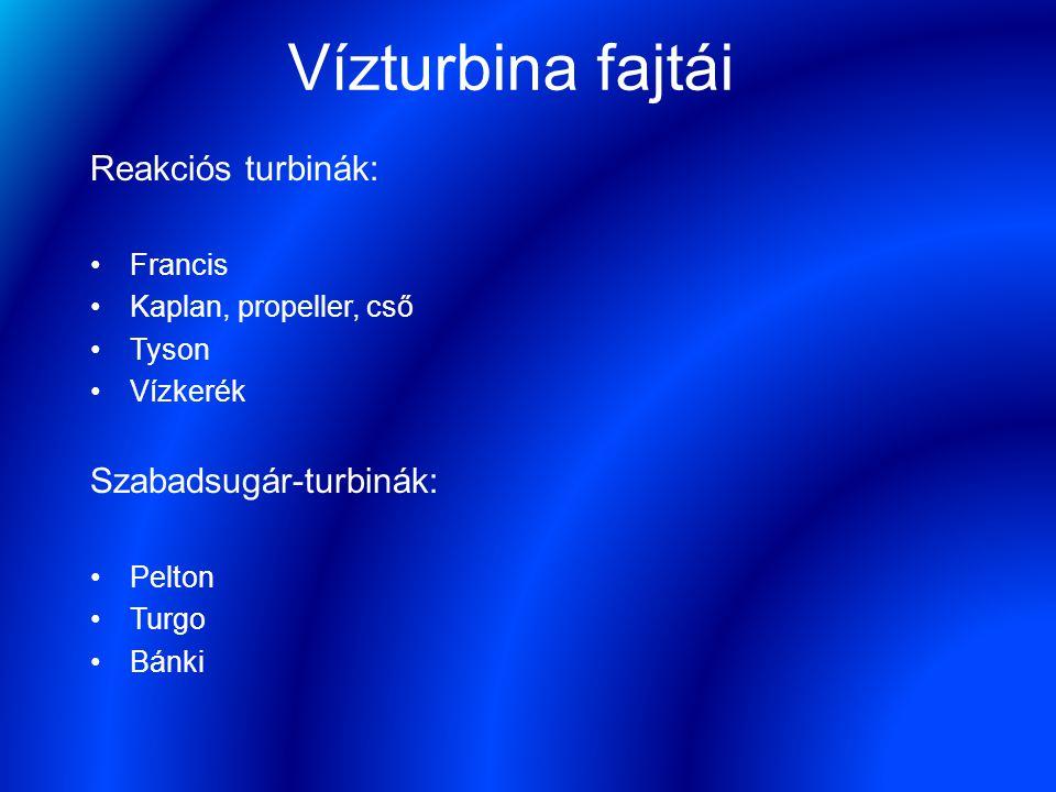 Vízturbina fajtái Reakciós turbinák: Francis Kaplan, propeller, cső Tyson Vízkerék Szabadsugár-turbinák: Pelton Turgo Bánki