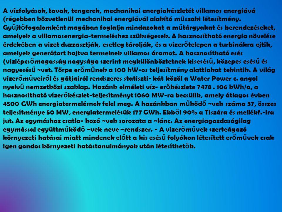 A vízfolyások, tavak, tengerek, mechanikai energiakészletét villamos energiává (régebben közvetlenül mechanikai energiávál alakító m ű szaki létesítmé