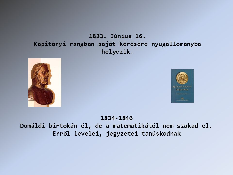 1833. Június 16. Kapitányi rangban saját kérésére nyugállományba helyezik.