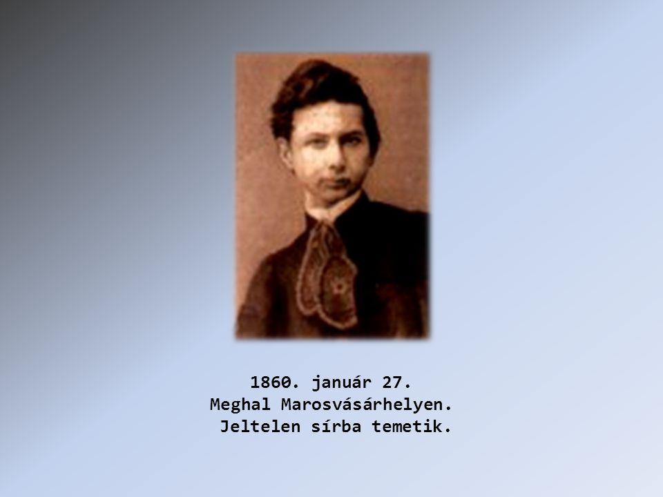 1860. január 27. Meghal Marosvásárhelyen. Jeltelen sírba temetik.