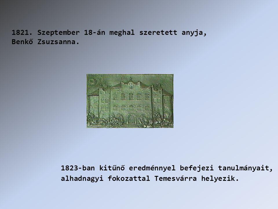 1821. Szeptember 18-án meghal szeretett anyja, Benkő Zsuzsanna.